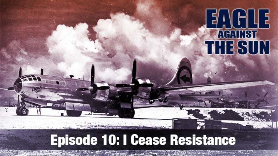 Eagle Against The Sun Episode 10: I Cease Resistance