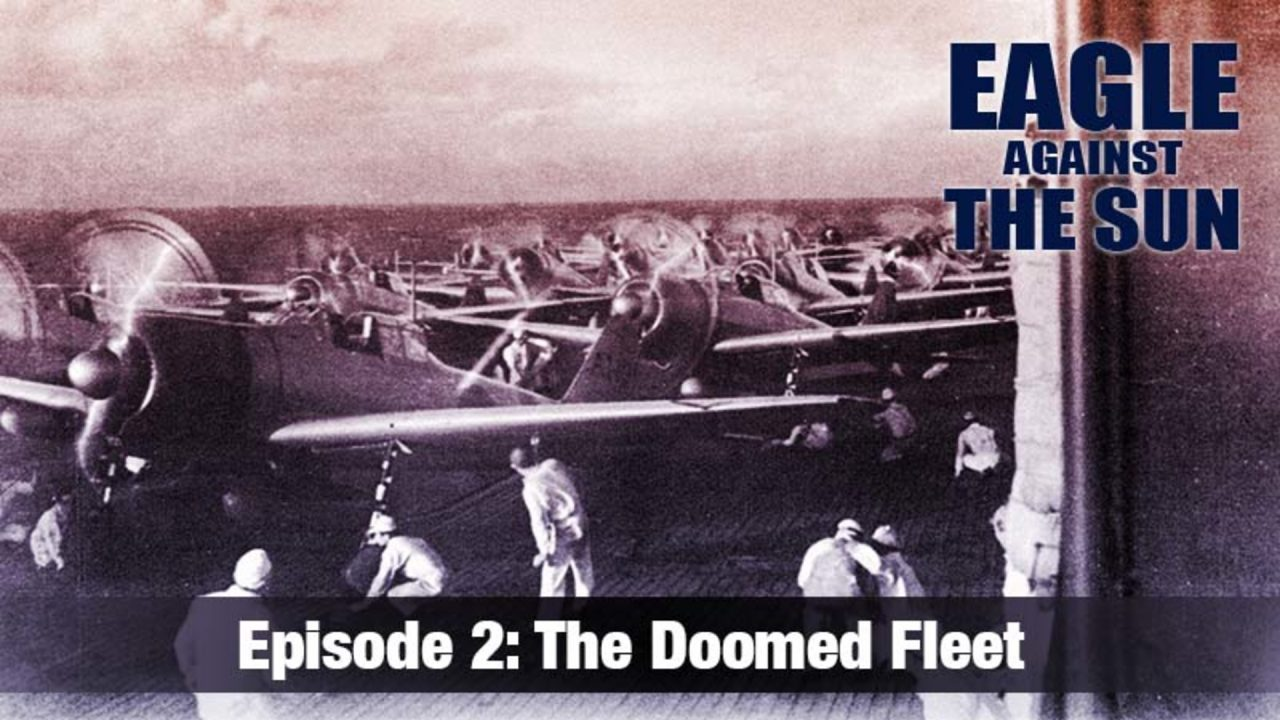 Eagle Against The Sun – Episode 2: The Doomed Fleet