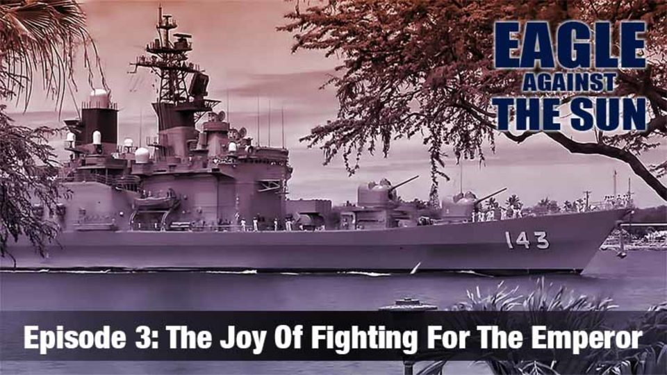Eagle Against The Sun – Episode 3: The Joy Of Fighting For The Emperor