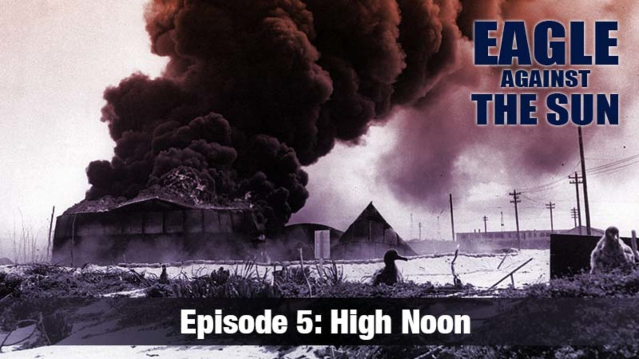 Eagle Against The Sun – Episode 5: High Noon