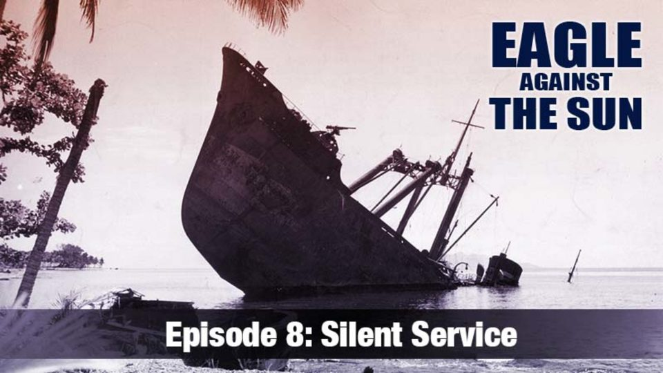 Eagle Against The Sun – Episode 8: Silent Service