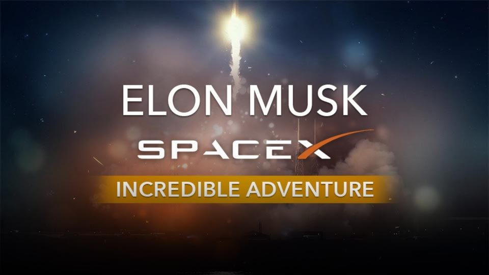 Elon Musk SpaceX Incredible Adventure