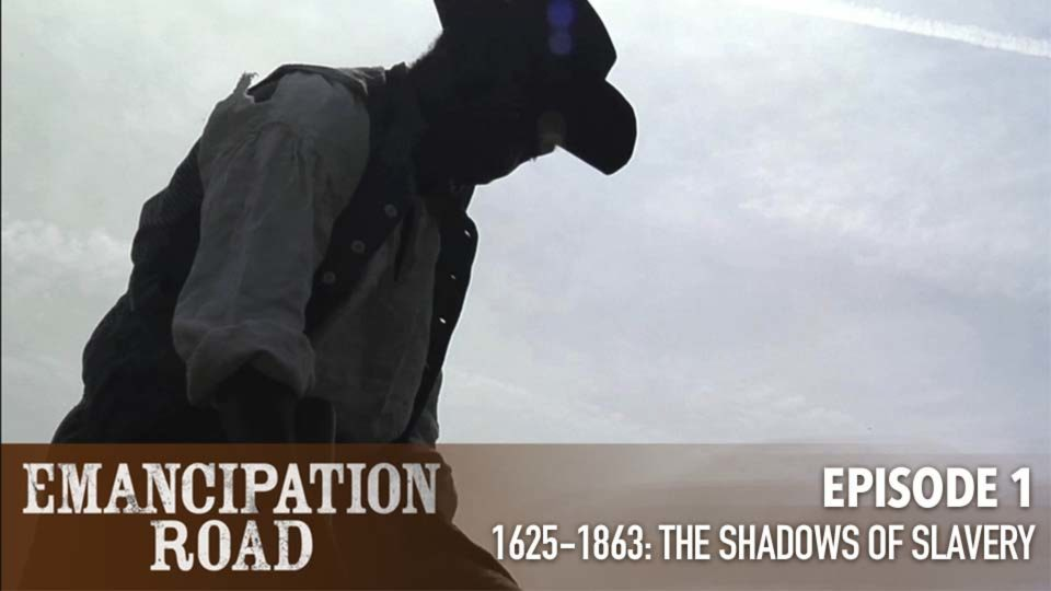Emancipation Road – Episode 1: 1625-1863 The Shadows of Slavery