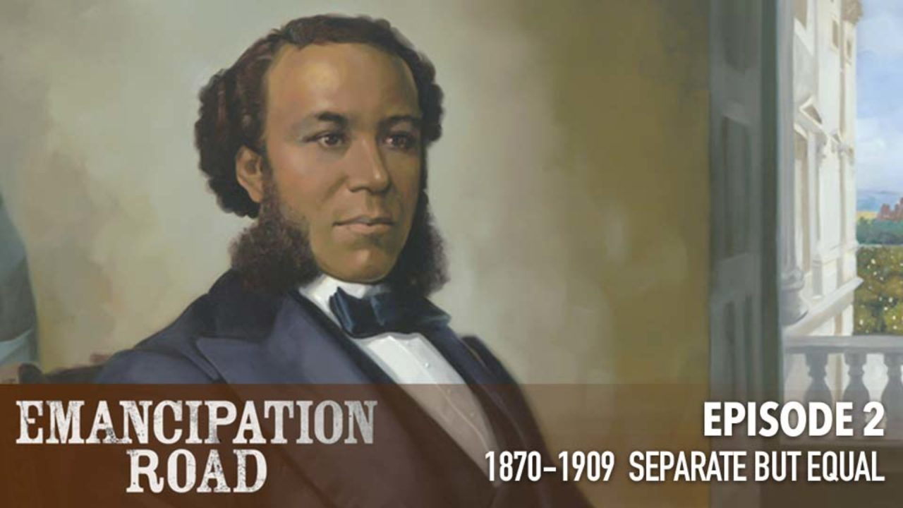 Emancipation Road – Episode 2: 1870-1909 Separate But Equal