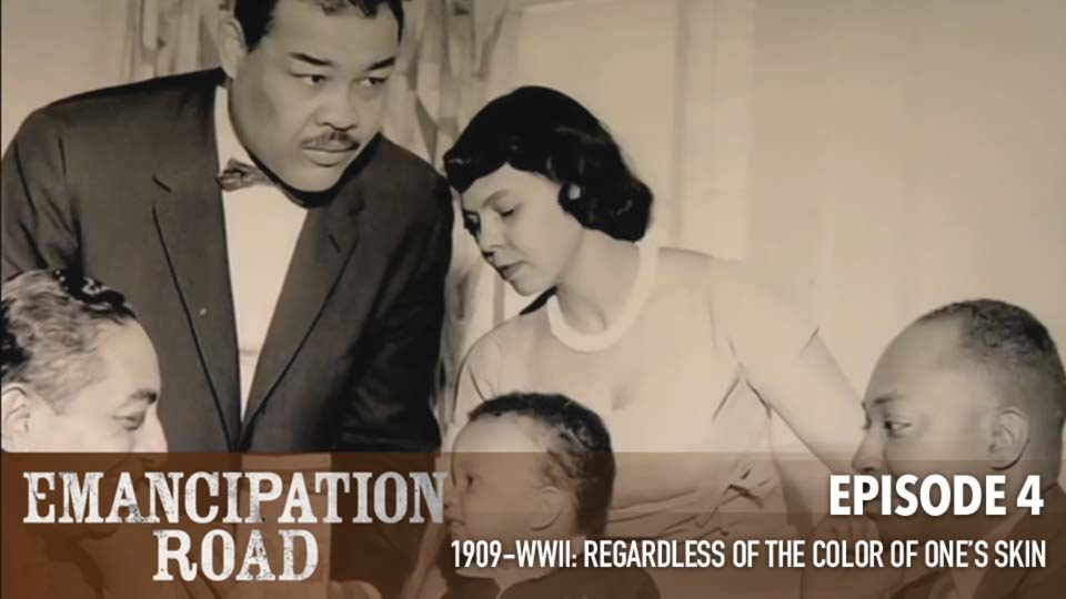 Emancipation Road – Episode 4: 1909-WWII Regardless Of The Color Of One's Skin