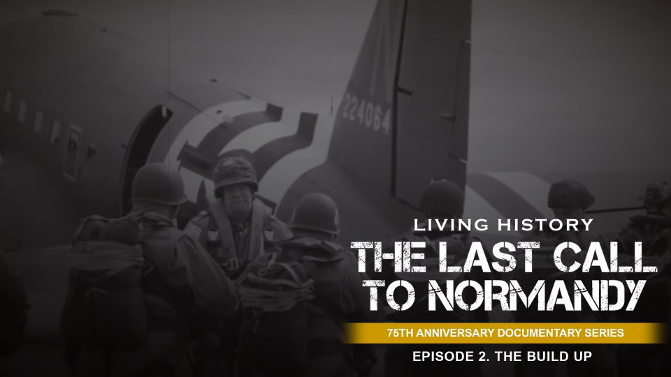 Last Call To Normandy: Episode 2. The Build Up