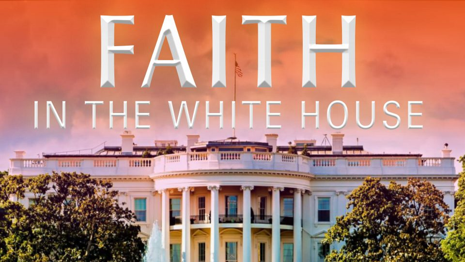 Faith In The White House