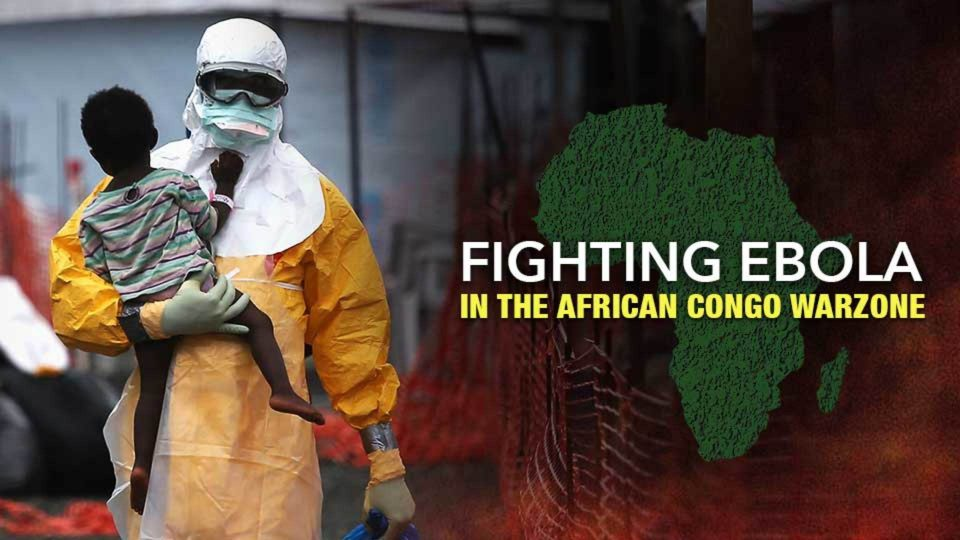 Fighting Ebola In The African Congo Warzone