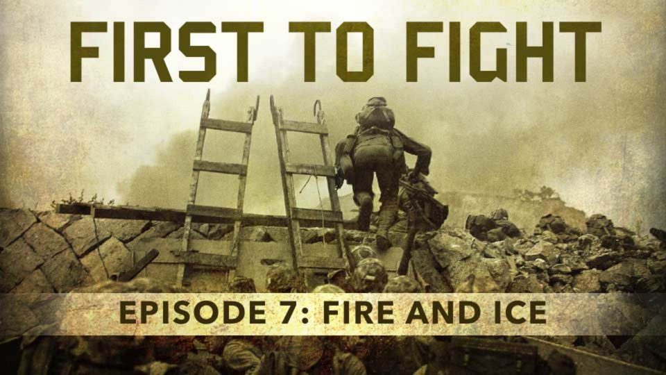 First To Fight – Episode 7: Fire And Ice