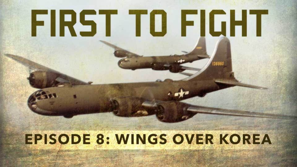 First To Fight – Episode 8: Wings Over Korea