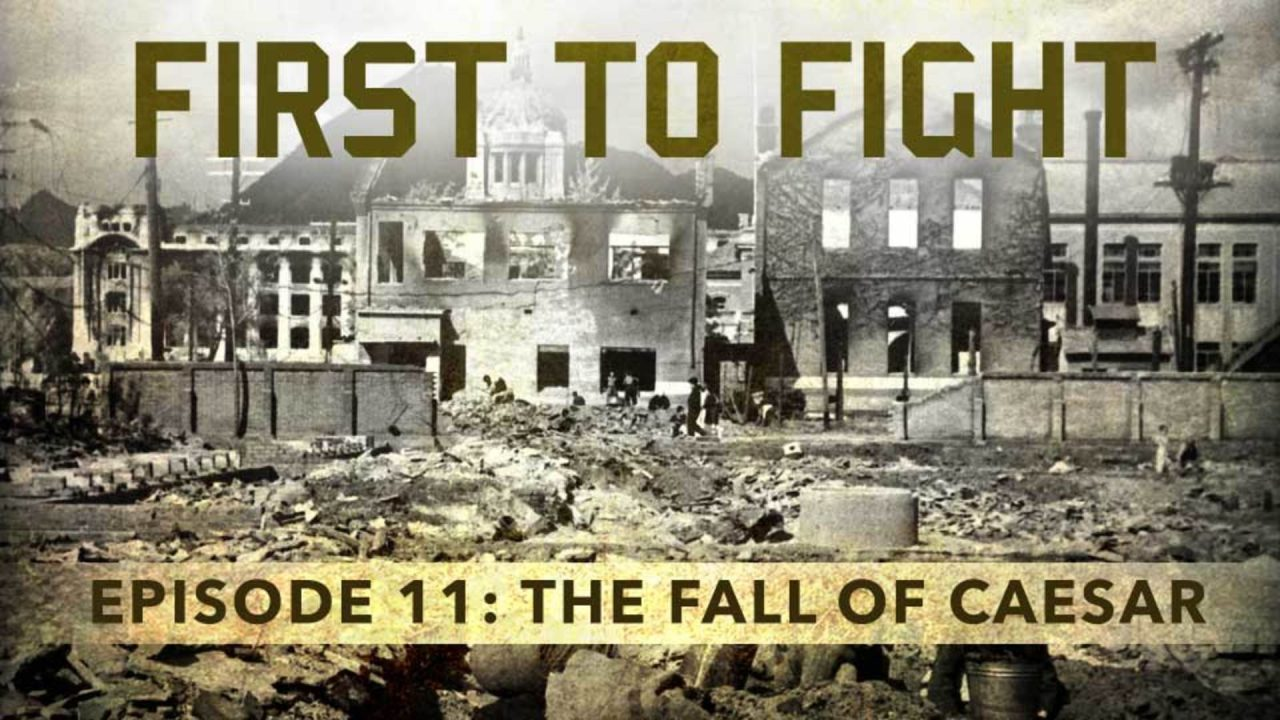 First To Fight – Episode 11: The Fall Of Caesar