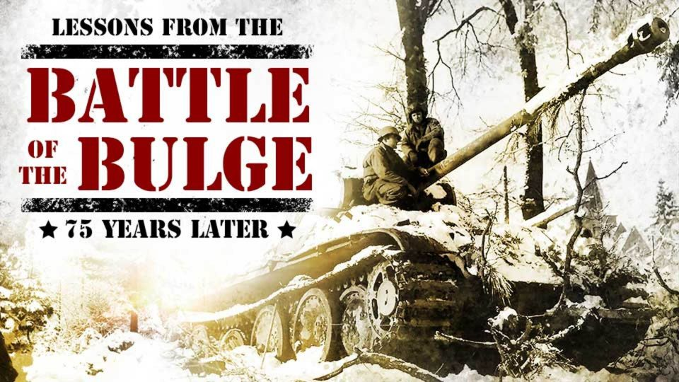 Lessons From the Battle of the Bulge – 75 Years Later