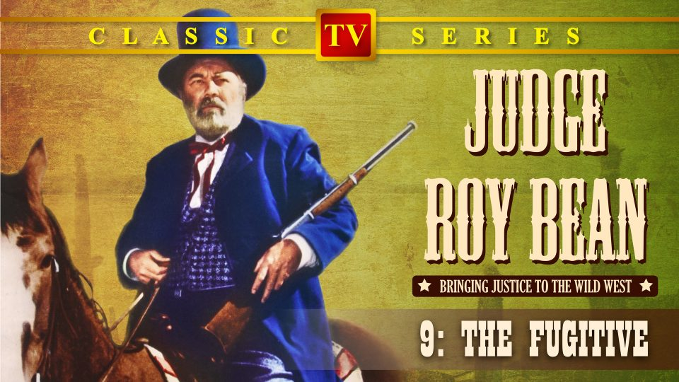 Judge Roy Bean – Episode 9: The Fugitive