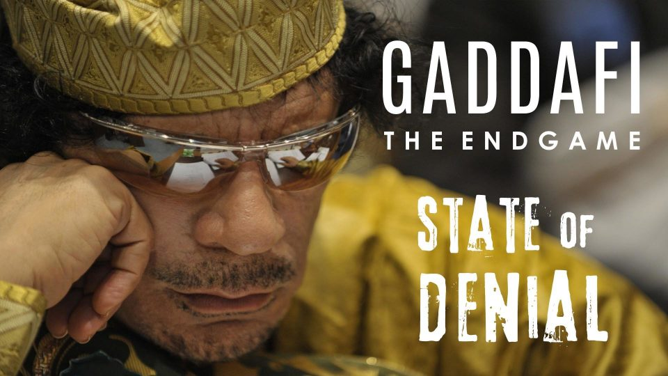 Gaddafi – The Endgame: State of Denial