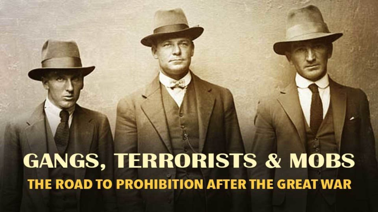 Gangs, Terrorists & Mobs – The Road To Prohibition After The Great War