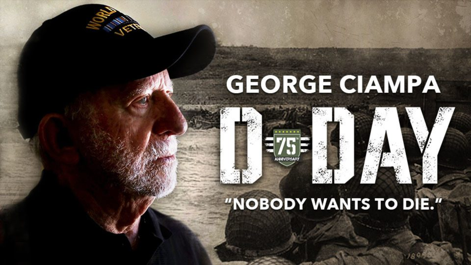 "George Ciampa from D-Day 75th Anniversary: ""Nobody Wants to Die."""
