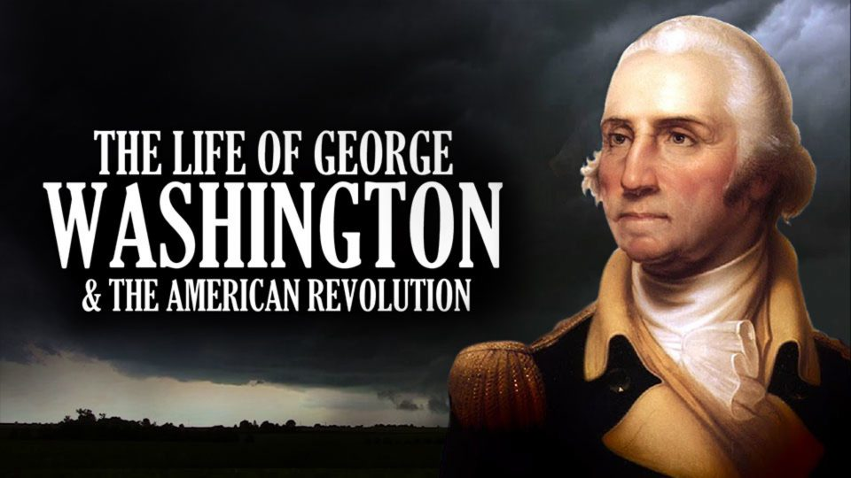 George Washington Documentary – Biography of the life of George Washington
