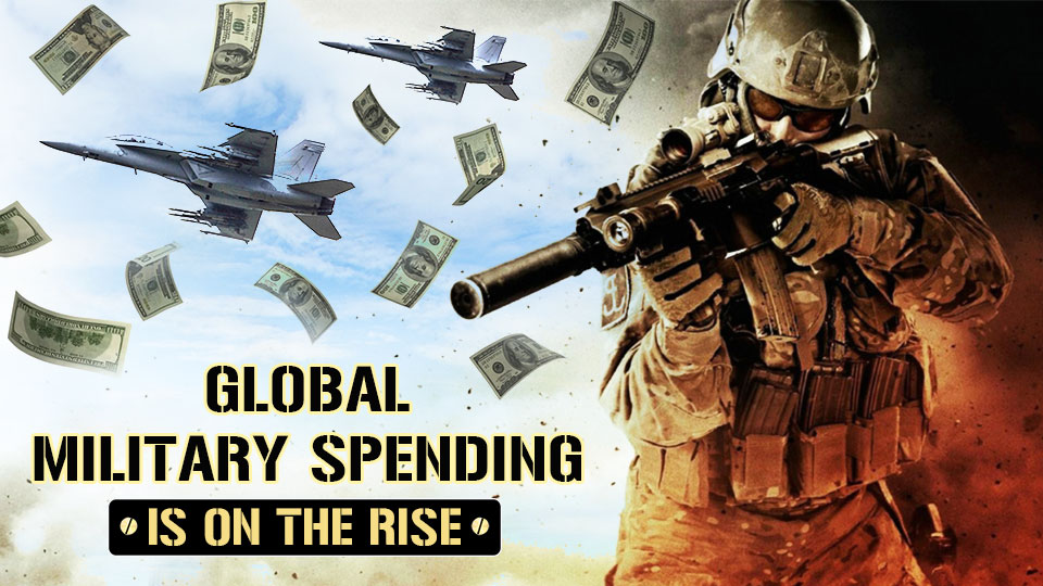 Global Military Spending Is On The Rise