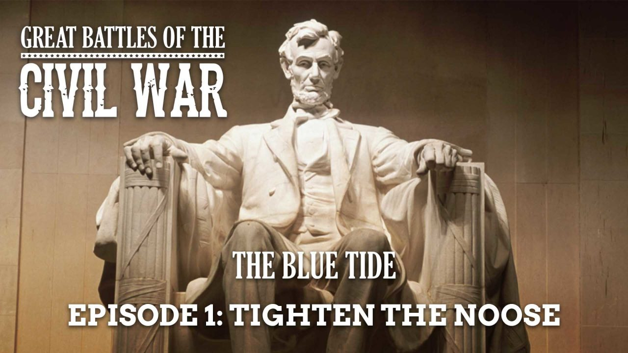 Great Battles Of The Civil War – The Blue Tide – Episode 1: Tighten The Noose