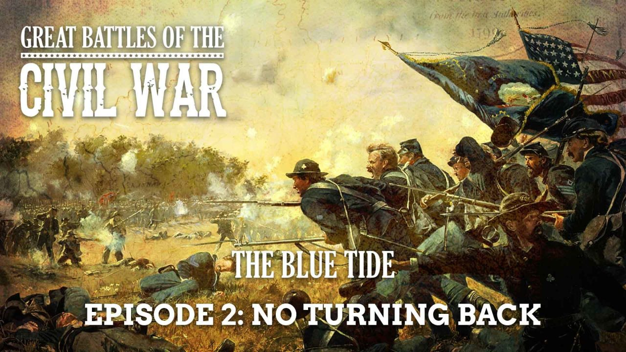 Great Battles Of The Civil War – The Blue Tide – Episode 2: No Turning Back