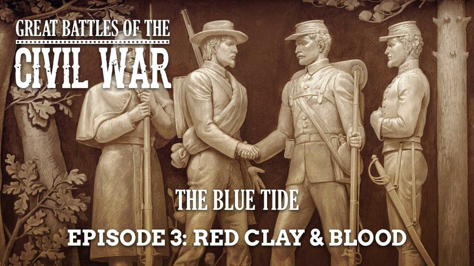 Great Battles Of The Civil War – The Blue Tide – Episode 3: Red Clay & Blood