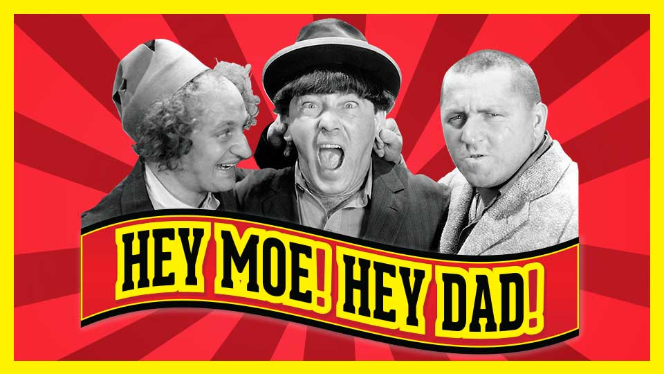Hey Moe, Hey Dad!