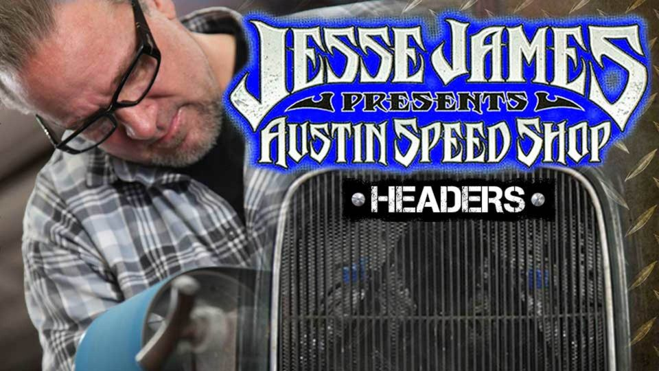 Jesse James: Austin Speed Shop – Headers