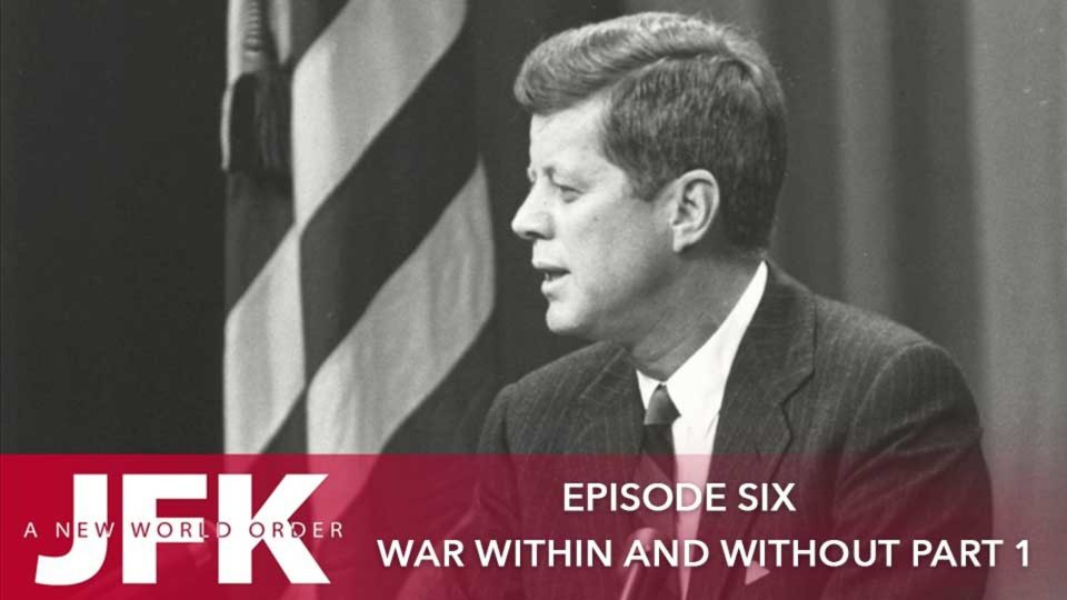 JFK – A New World Order – Episode 6: War Within & Without (Part 1)