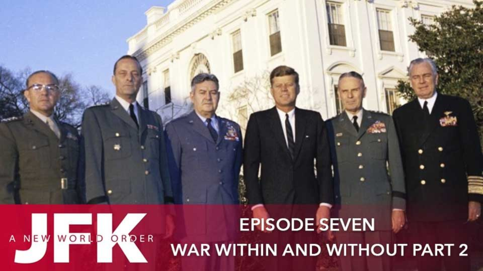JFK – A New World Order – Episode 7: War Within & Without (Part 2)