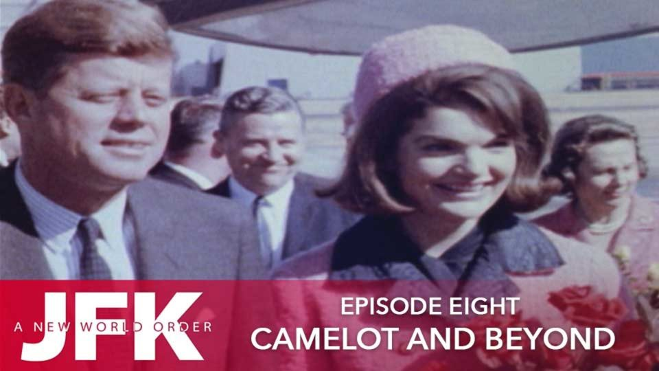 JFK – A New World Order – Episode 8: Camelot And Beyond