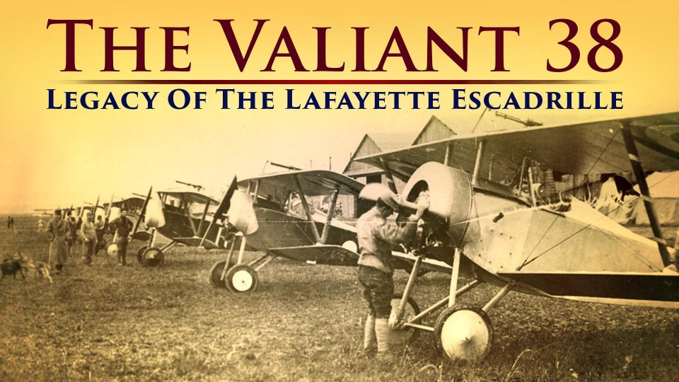 The Valiant 38: Legacy Of The Lafayette Escadrille