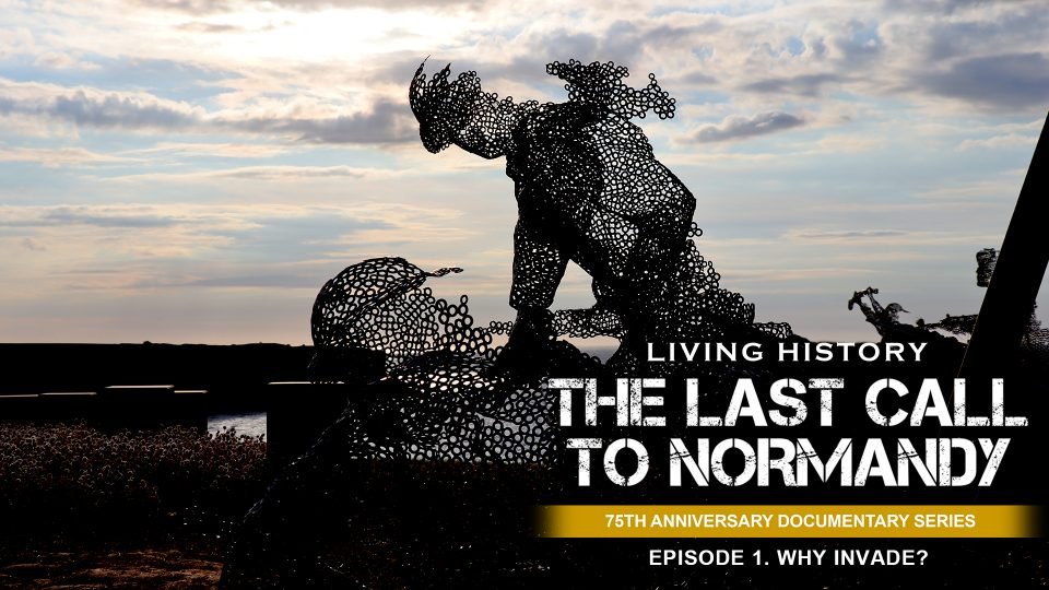 Last Call To Normandy: Episode 1. Why Invade?