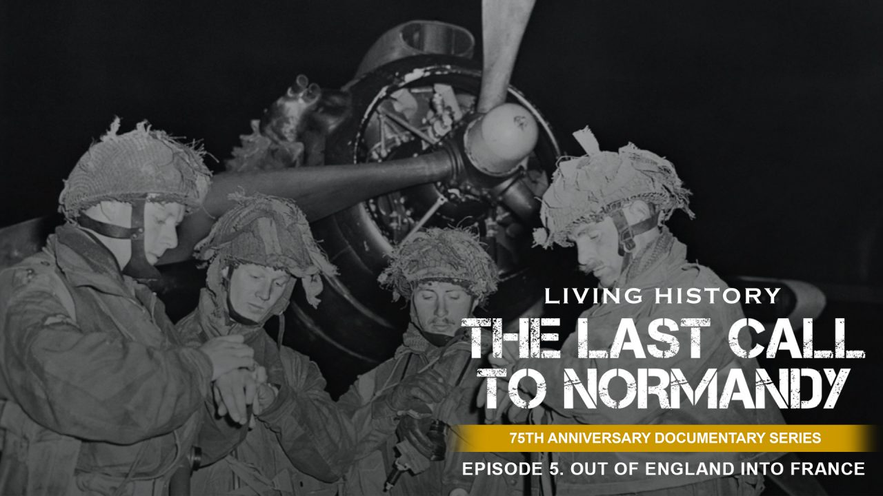 Last Call To Normandy: Episode 5. Out of England into France