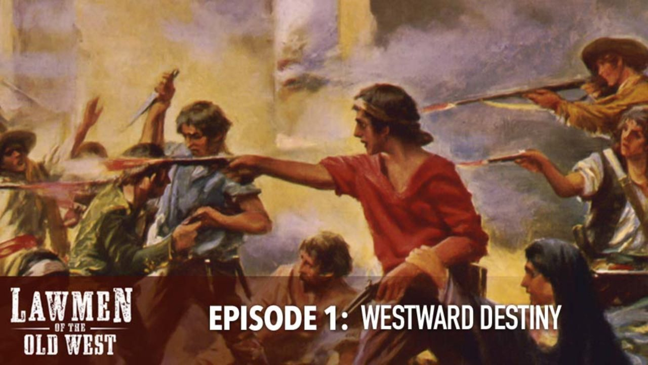 Lawmen of the Old West – Episode 1: Westward Destiny