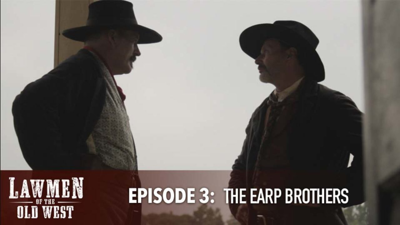 Lawmen of the Old West – Episode 3: The Earp Brothers