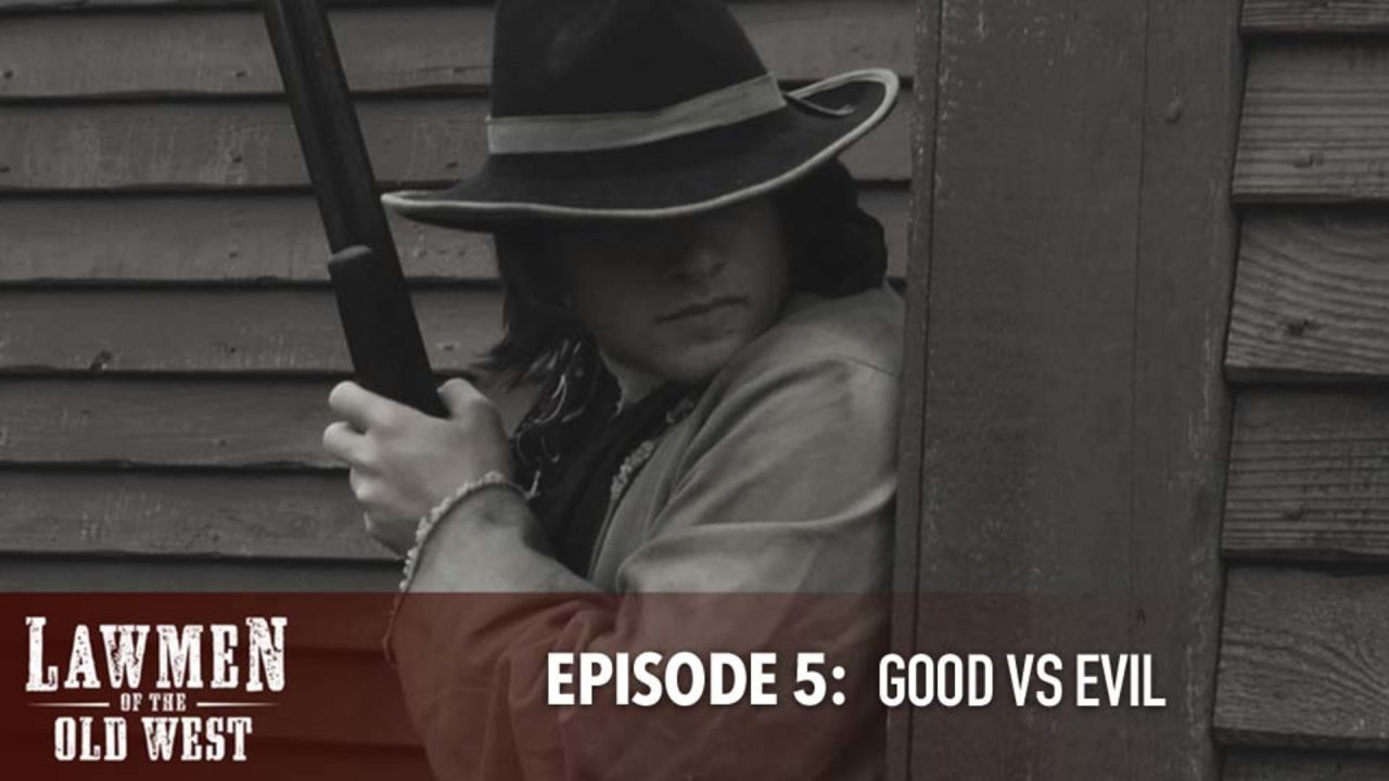 Lawmen of the Old West – Episode 5: Good Vs Evil