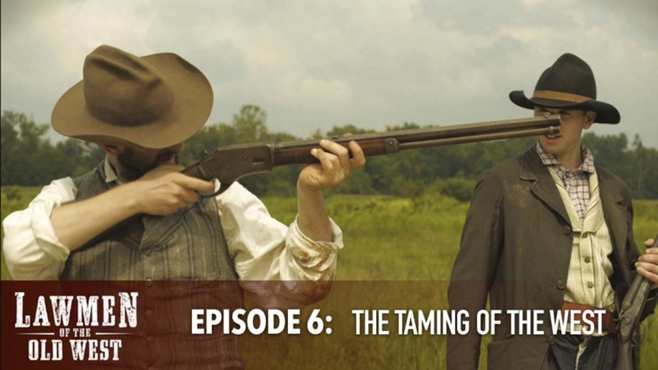 Lawmen of the Old West – Episode 6: The Taming Of The West