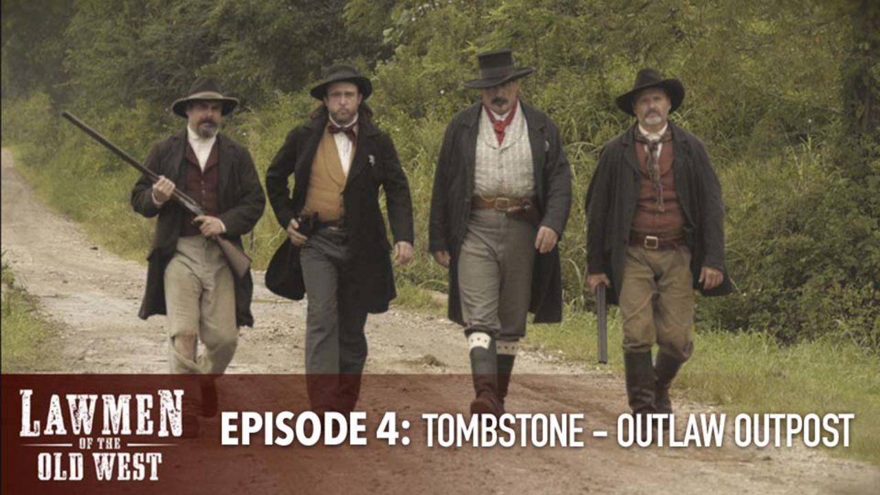 Lawmen Of The Old West – Episode 4: Tombstone – Outlaw Outpost