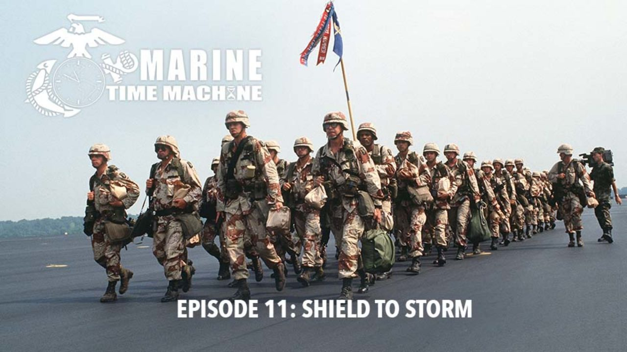 Marine Corps Time Machine – Episode 11: Shield To Storm