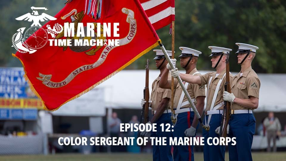 Marine Corps Time Machine – Episode 12:  Color Sergeant Of The Marine Corps