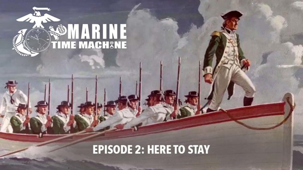 Marine Corps Time Machine – Episode 2: Here To Stay