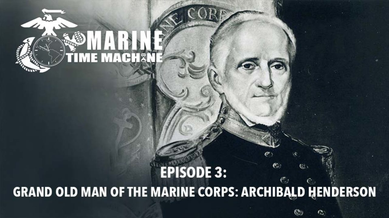 Marine Corps Time Machine – Episode 3: Grand Old Man Of The Marine Corps Archibald Henderson