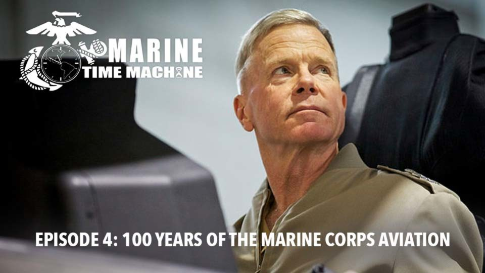 Marine Corps Time Machine – Episode 4: 100 Years Of Marine Corps Aviation