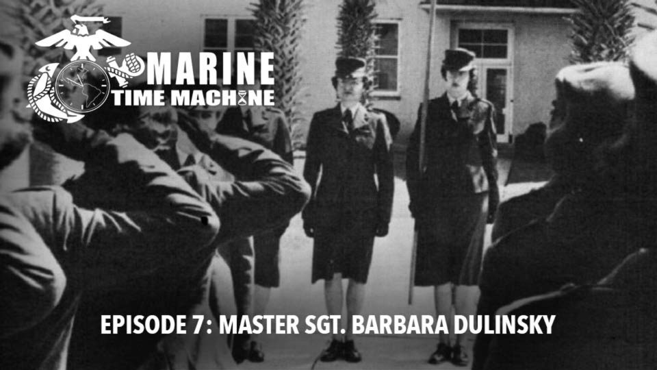 Marine Corps Time Machine – Episode 7: Master Sgt. Barbara Dulinsky