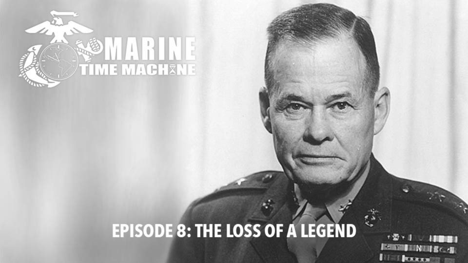 Marine Corps Time Machine – Episode 8: The Loss Of A Legend