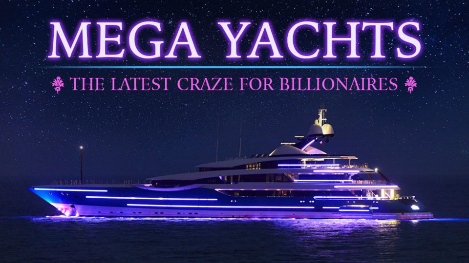 Mega Yachts: The Latest Craze For Billionaires
