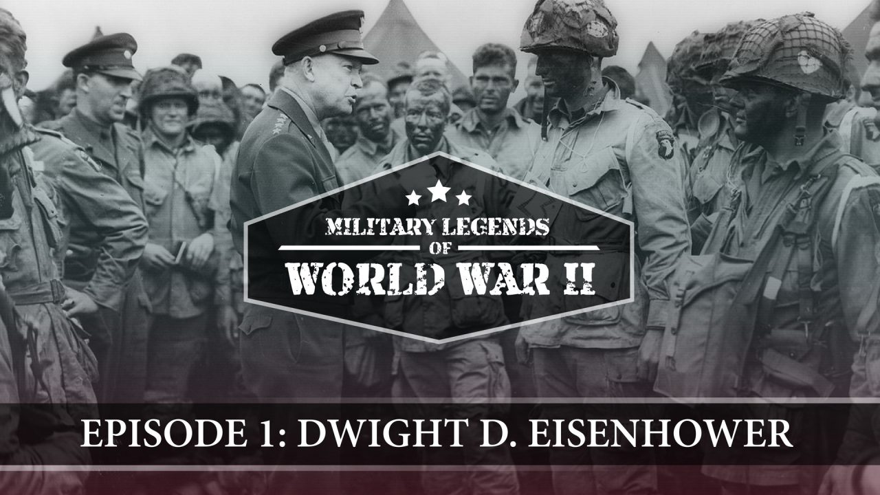 Military Legends Of WWII – Episode 1: Dwight D. Eisenhower