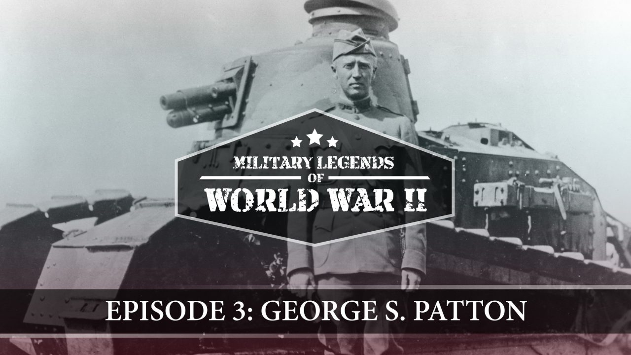 Military Legends Of WWII – Episode 3: George S. Patton
