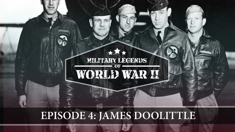 Military Legends Of WWII – Episode 4: James Doolittle
