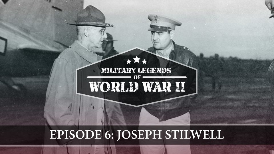 Military Legends Of WWII – Episode 6: Joseph Stilwell